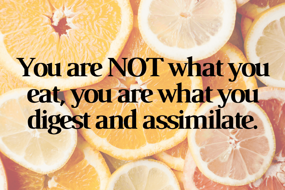 you are not what you eat, you are what you digest and assimilate